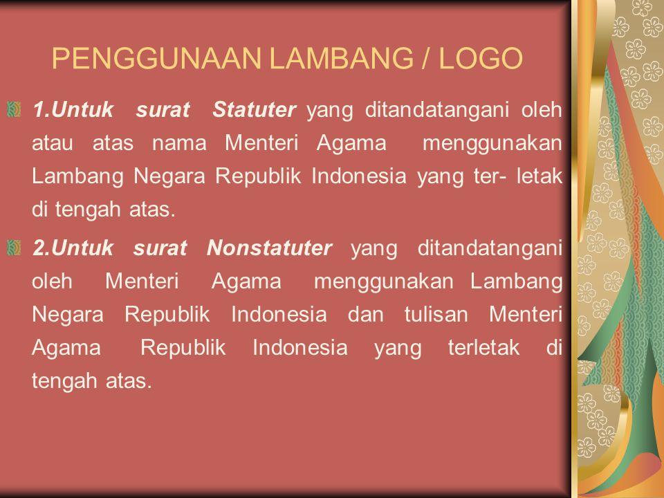 PENGGUNAAN LAMBANG / LOGO 1.Untuk surat Statuter yang ditandatangani oleh atau atas nama Menteri Agama menggunakan Lambang Negara Republik Indonesia y