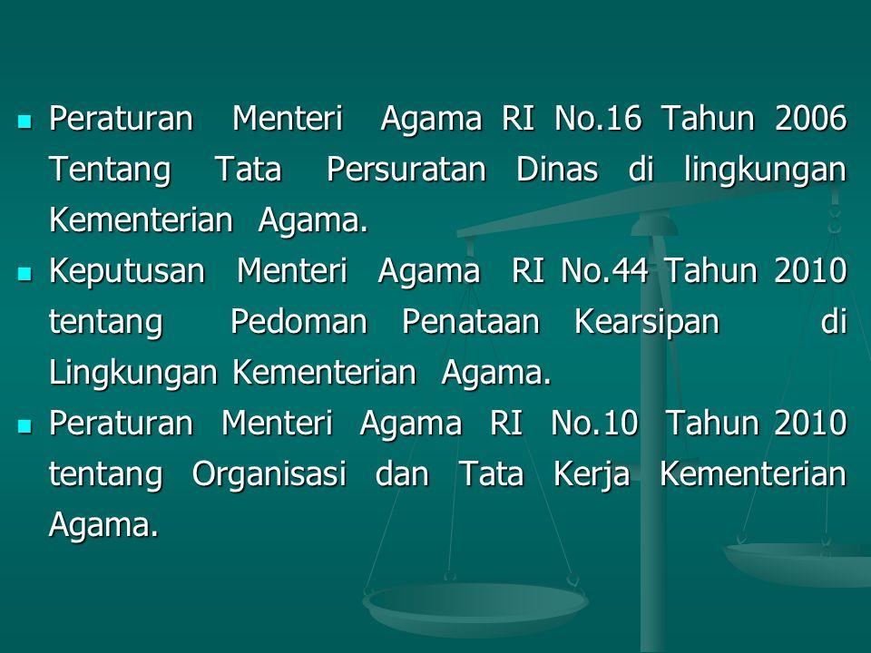  Peraturan Menteri Agama RI No.16 Tahun 2006 Tentang Tata Persuratan Dinas di lingkungan Kementerian Agama.  Keputusan Menteri Agama RI No.44 Tahun