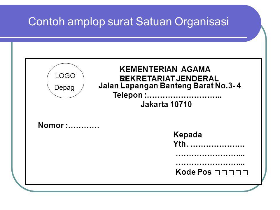 Contoh amplop surat Satuan Organisasi KEMENTERIAN AGAMA RI SEKRETARIAT JENDERAL Jalan Lapangan Banteng Barat No.3- 4 Telepon :……………………….. Jakarta 1071