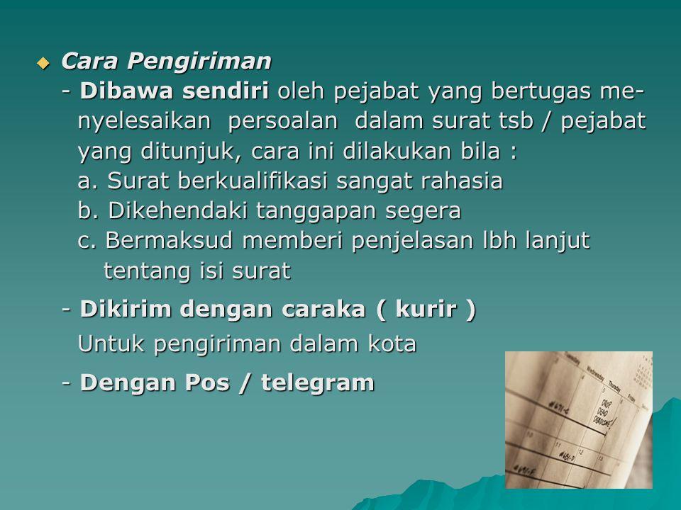  Cara Pengiriman - Dibawa sendiri oleh pejabat yang bertugas me- nyelesaikan persoalan dalam surat tsb / pejabat nyelesaikan persoalan dalam surat ts