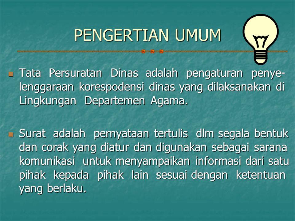 PENGERTIAN UMUM  Tata Persuratan Dinas adalah pengaturan penye- lenggaraan korespodensi dinas yang dilaksanakan di Lingkungan Departemen Agama.  Sur