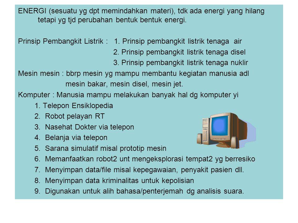 ENERGI (sesuatu yg dpt memindahkan materi), tdk ada energi yang hilang tetapi yg tjd perubahan bentuk bentuk energi. Prinsip Pembangkit Listrik : 1. P