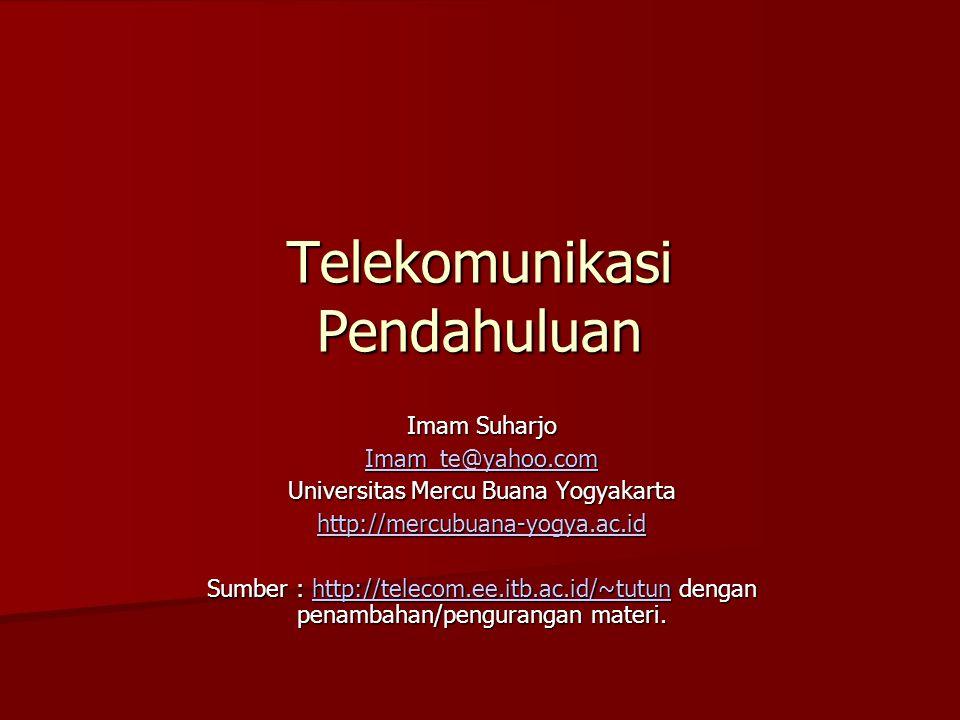 Telekomunikasi Pendahuluan Imam Suharjo Imam_te@yahoo.com Universitas Mercu Buana Yogyakarta http://mercubuana-yogya.ac.id Sumber : http://telecom.ee.