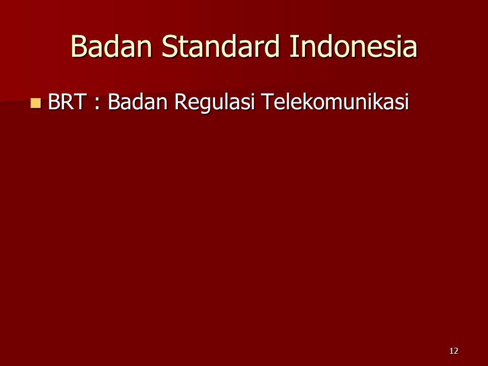 12 Badan Standard Indonesia  BRT : Badan Regulasi Telekomunikasi