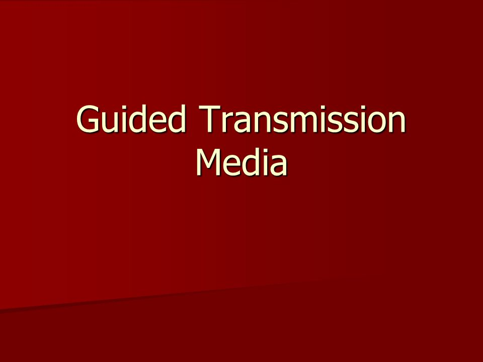 Guided Transmission Media
