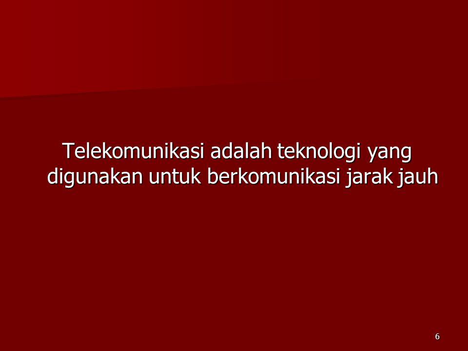 6 Telekomunikasi adalah teknologi yang digunakan untuk berkomunikasi jarak jauh Telekomunikasi adalah teknologi yang digunakan untuk berkomunikasi jar