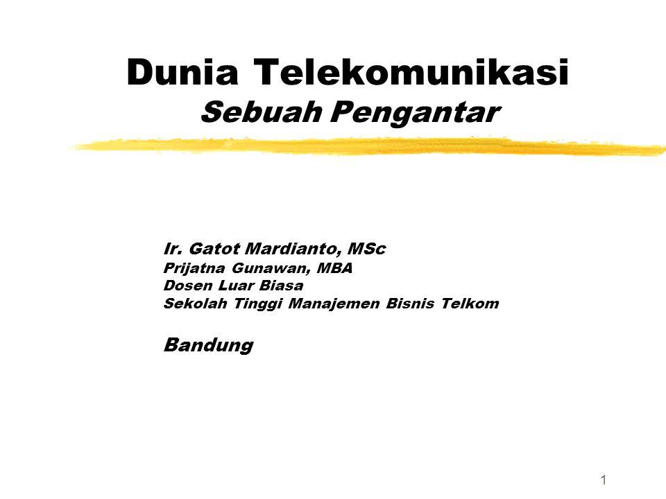 1 Dunia Telekomunikasi Sebuah Pengantar Ir. Gatot Mardianto, MSc Prijatna Gunawan, MBA Dosen Luar Biasa Sekolah Tinggi Manajemen Bisnis Telkom Bandung