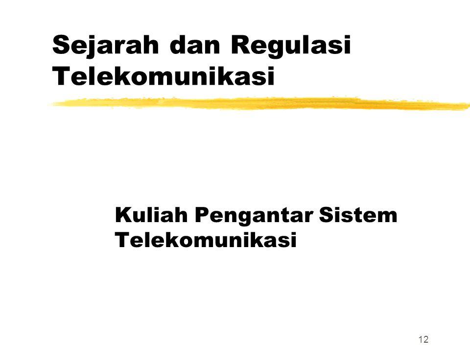 12 Sejarah dan Regulasi Telekomunikasi Kuliah Pengantar Sistem Telekomunikasi