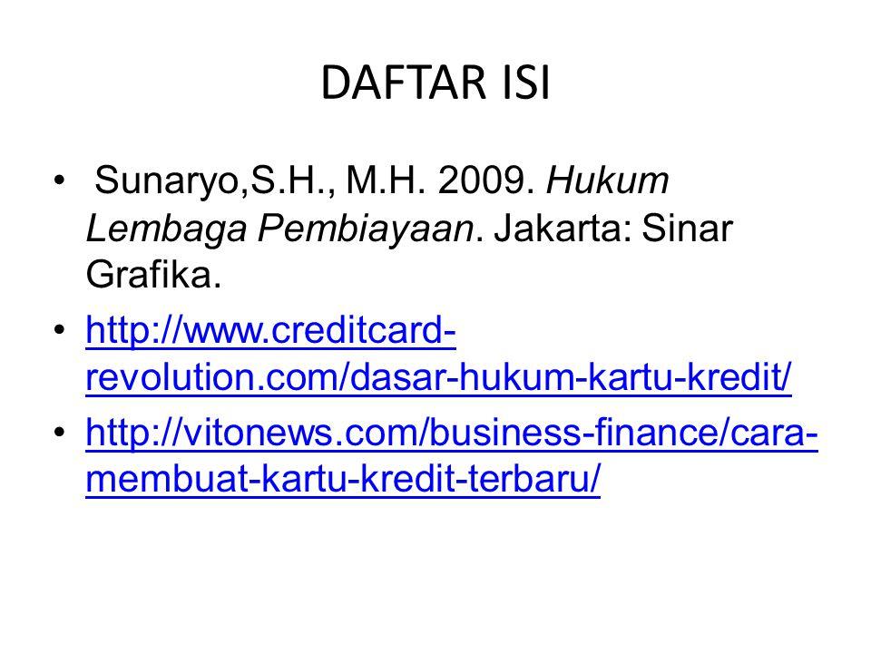 DAFTAR ISI • Sunaryo,S.H., M.H. 2009. Hukum Lembaga Pembiayaan. Jakarta: Sinar Grafika. •http://www.creditcard- revolution.com/dasar-hukum-kartu-kredi