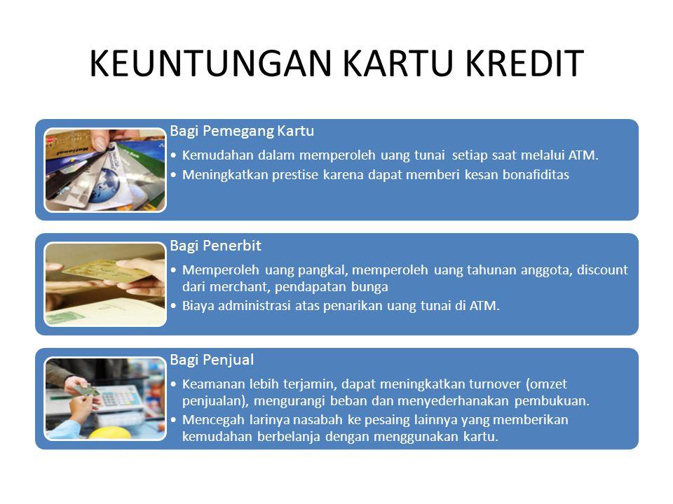 KEUNTUNGAN KARTU KREDIT Bagi Pemegang Kartu •Kemudahan dalam memperoleh uang tunai setiap saat melalui ATM. •Meningkatkan prestise karena dapat member