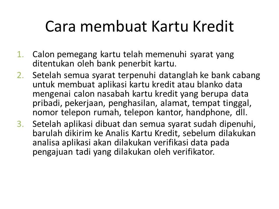 Cara membuat Kartu Kredit 1.Calon pemegang kartu telah memenuhi syarat yang ditentukan oleh bank penerbit kartu. 2.Setelah semua syarat terpenuhi data