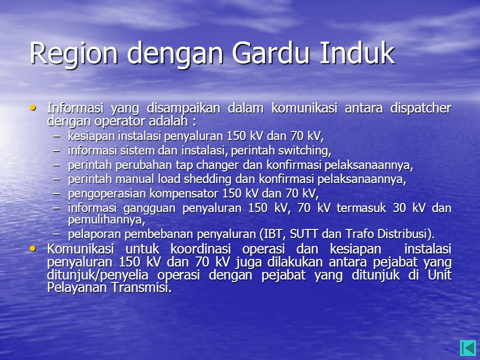 Region dengan Gardu Induk • Informasi yang disampaikan dalam komunikasi antara dispatcher dengan operator adalah : –kesiapan instalasi penyaluran 150