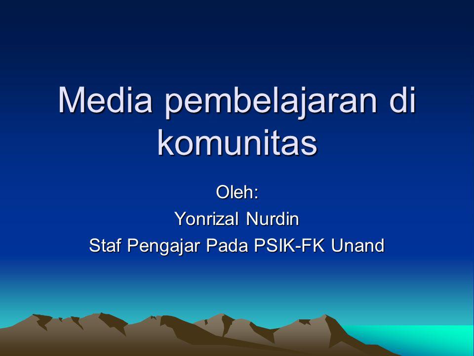 Media pembelajaran di komunitas Oleh: Yonrizal Nurdin Staf Pengajar Pada PSIK-FK Unand