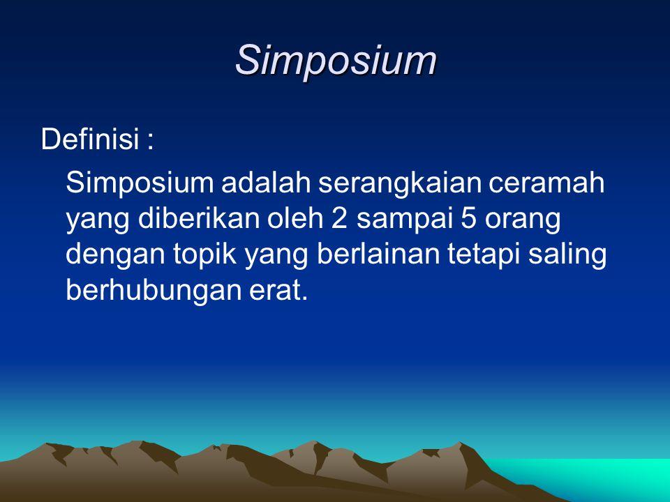 Simposium Definisi : Simposium adalah serangkaian ceramah yang diberikan oleh 2 sampai 5 orang dengan topik yang berlainan tetapi saling berhubungan erat.