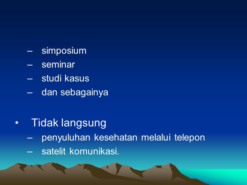 –simposium –seminar –studi kasus –dan sebagainya •Tidak langsung –penyuluhan kesehatan melalui telepon –satelit komunikasi.