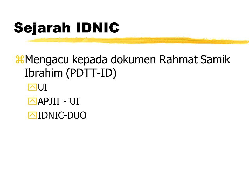 Sejarah IDNIC zMengacu kepada dokumen Rahmat Samik Ibrahim (PDTT-ID) yUI yAPJII - UI yIDNIC-DUO