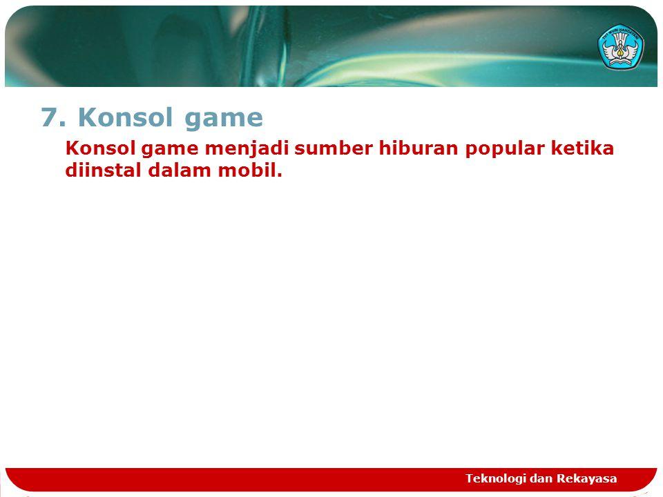7.Konsol game Konsol game menjadi sumber hiburan popular ketika diinstal dalam mobil. Teknologi dan Rekayasa