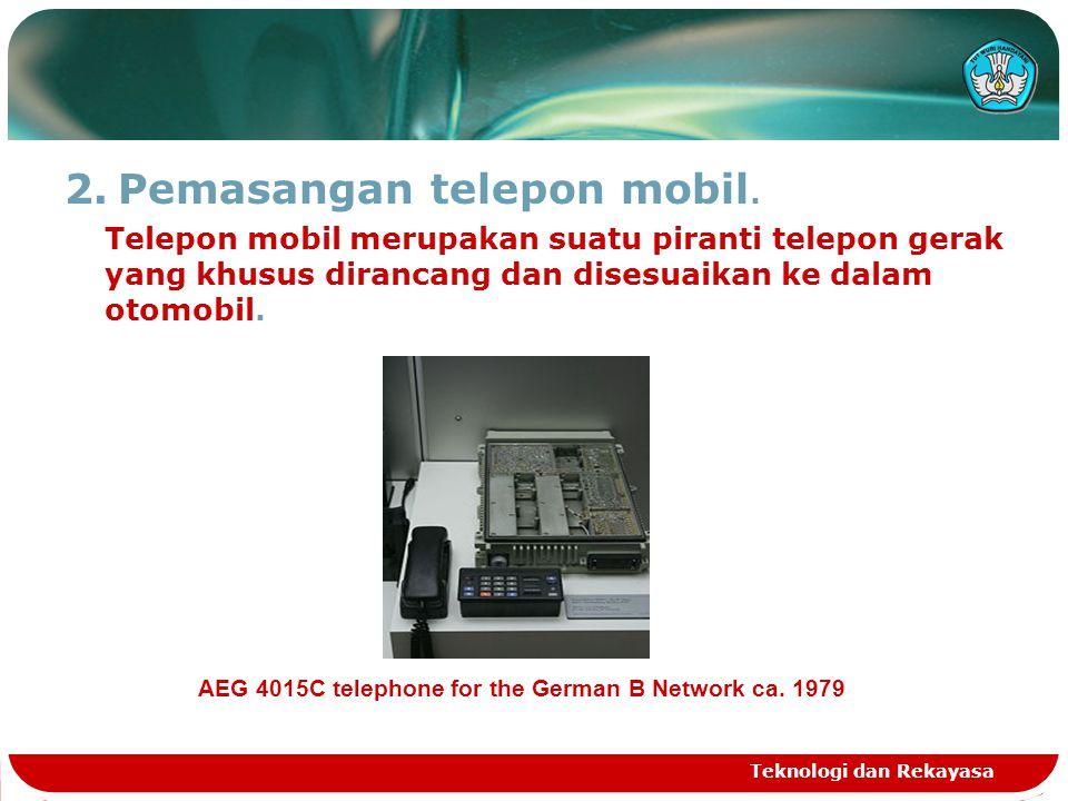 2.Pemasangan telepon mobil. Telepon mobil merupakan suatu piranti telepon gerak yang khusus dirancang dan disesuaikan ke dalam otomobil. Teknologi dan