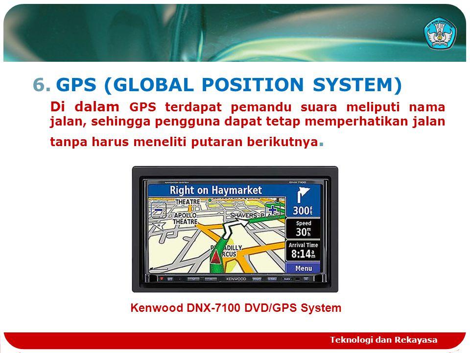 6.GPS (GLOBAL POSITION SYSTEM) Di dalam GPS terdapat pemandu suara meliputi nama jalan, sehingga pengguna dapat tetap memperhatikan jalan tanpa harus