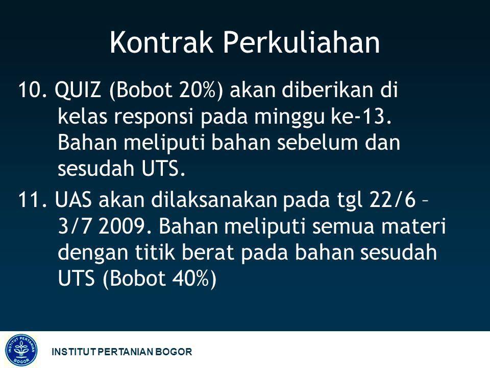 Kontrak Perkuliahan 10. QUIZ (Bobot 20%) akan diberikan di kelas responsi pada minggu ke-13. Bahan meliputi bahan sebelum dan sesudah UTS. 11. UAS aka