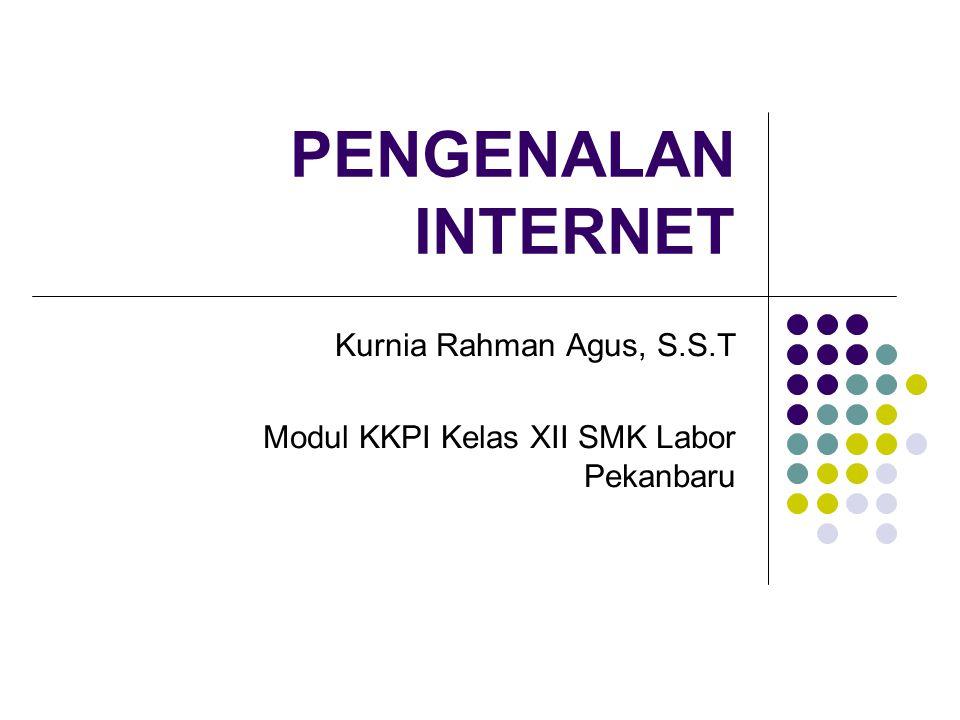 PENGENALAN INTERNET Kurnia Rahman Agus, S.S.T Modul KKPI Kelas XII SMK Labor Pekanbaru