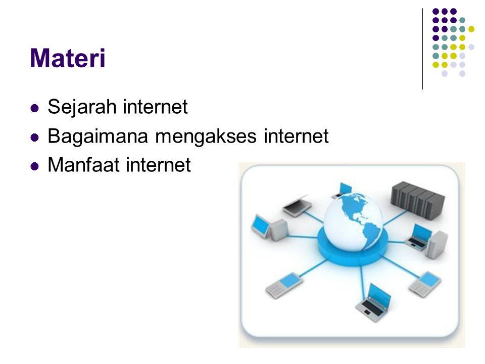 Materi  Sejarah internet  Bagaimana mengakses internet  Manfaat internet