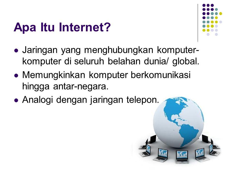 Apa Itu Internet?  Jaringan yang menghubungkan komputer- komputer di seluruh belahan dunia/ global.  Memungkinkan komputer berkomunikasi hingga anta