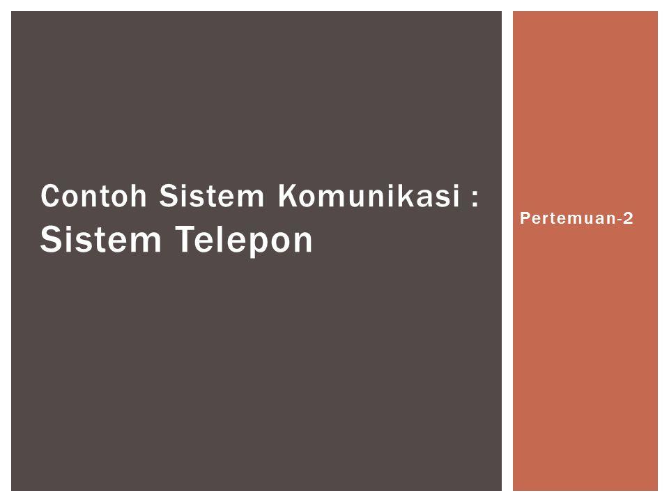 Pertemuan-2 Contoh Sistem Komunikasi : Sistem Telepon
