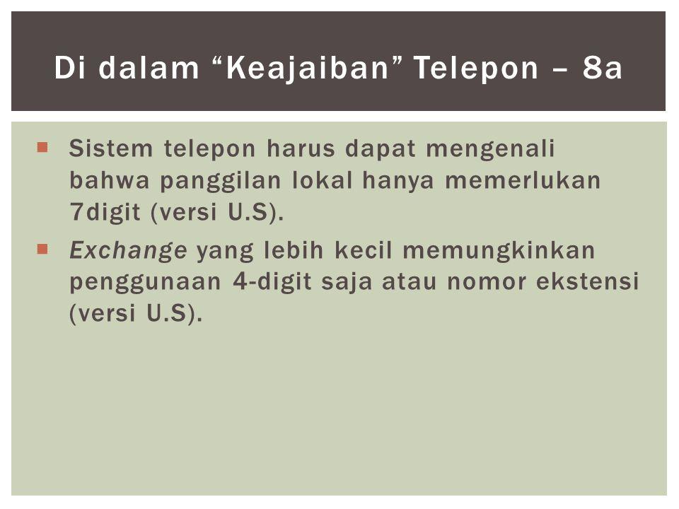  Sistem telepon harus dapat mengenali bahwa panggilan lokal hanya memerlukan 7digit (versi U.S).  Exchange yang lebih kecil memungkinkan penggunaan