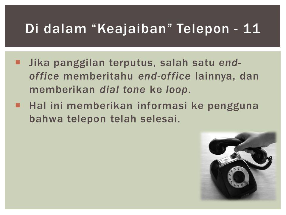  Jika panggilan terputus, salah satu end- office memberitahu end-office lainnya, dan memberikan dial tone ke loop.  Hal ini memberikan informasi ke