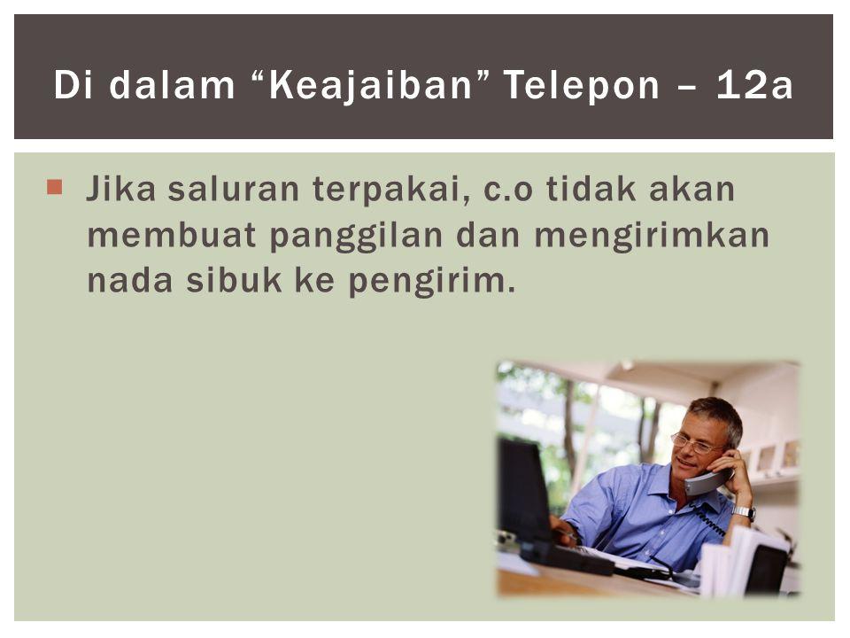 """ Jika saluran terpakai, c.o tidak akan membuat panggilan dan mengirimkan nada sibuk ke pengirim. Di dalam """"Keajaiban"""" Telepon – 12a"""