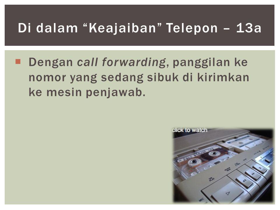 """ Dengan call forwarding, panggilan ke nomor yang sedang sibuk di kirimkan ke mesin penjawab. Di dalam """"Keajaiban"""" Telepon – 13a"""