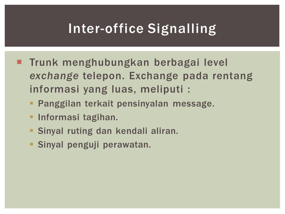 Trunk menghubungkan berbagai level exchange telepon. Exchange pada rentang informasi yang luas, meliputi :  Panggilan terkait pensinyalan message.