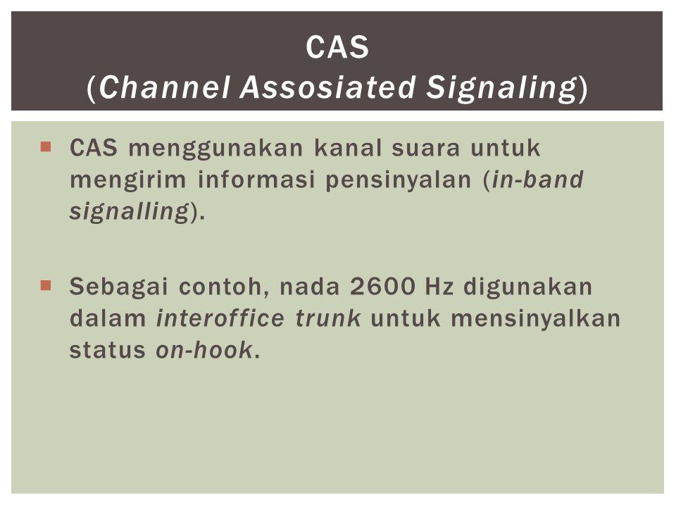  CAS menggunakan kanal suara untuk mengirim informasi pensinyalan (in-band signalling).  Sebagai contoh, nada 2600 Hz digunakan dalam interoffice tr