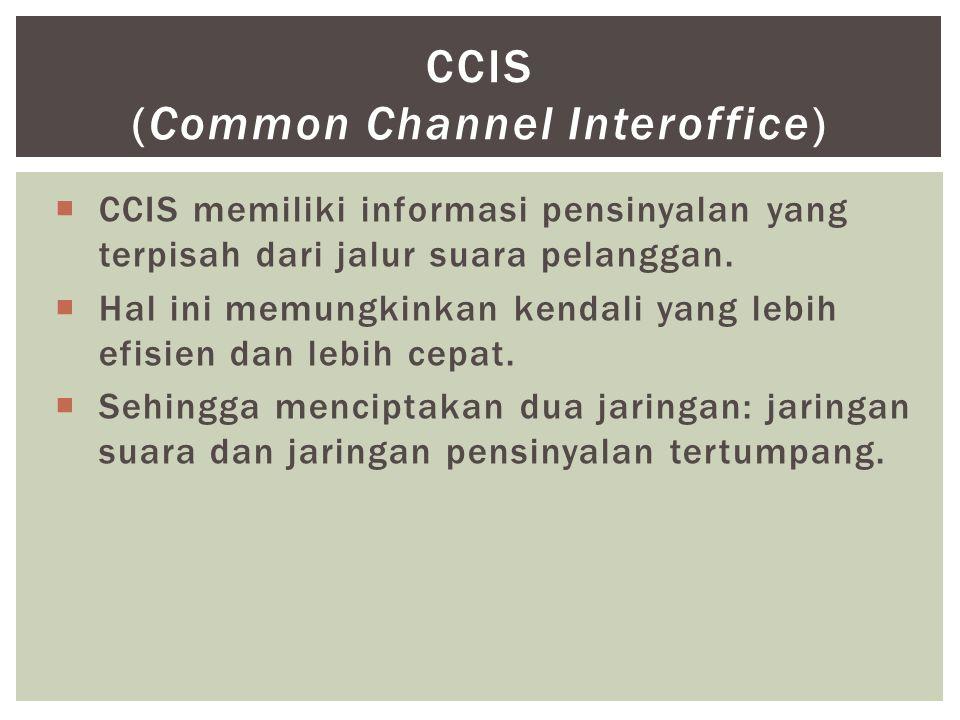  CCIS memiliki informasi pensinyalan yang terpisah dari jalur suara pelanggan.  Hal ini memungkinkan kendali yang lebih efisien dan lebih cepat.  S