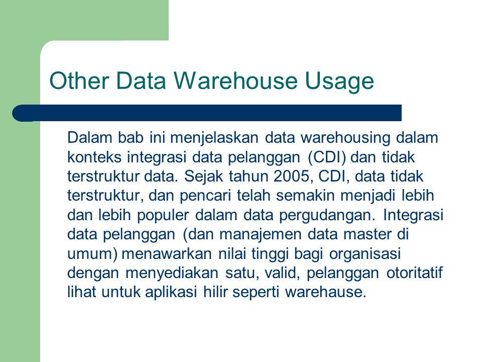 Other Data Warehouse Usage Dalam bab ini menjelaskan data warehousing dalam konteks integrasi data pelanggan (CDI) dan tidak terstruktur data. Sejak t
