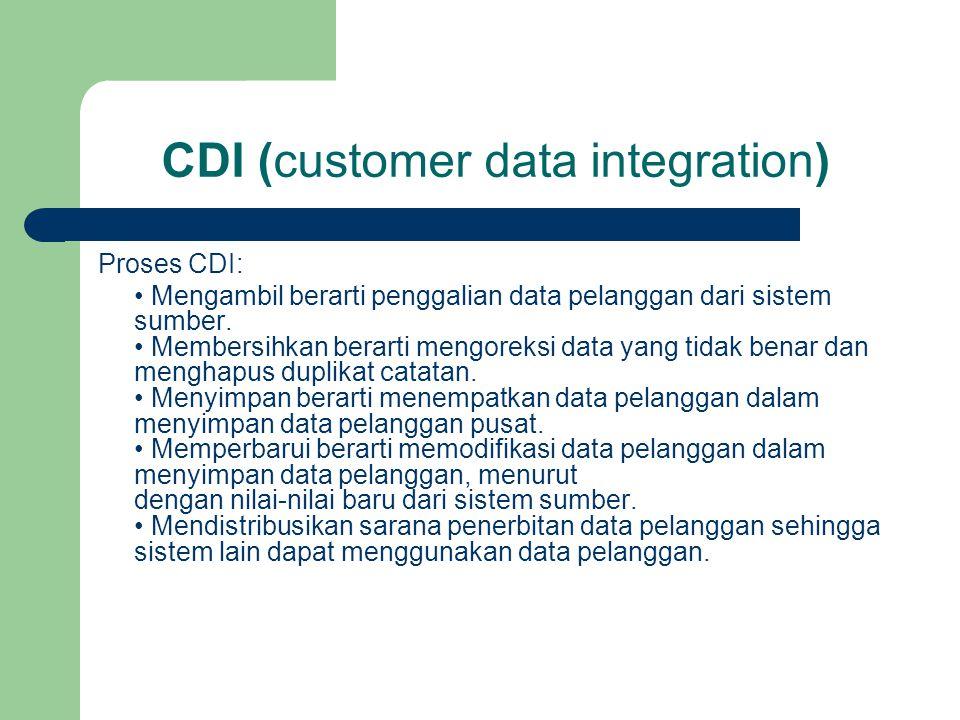 CDI (customer data integration) Proses CDI: • Mengambil berarti penggalian data pelanggan dari sistem sumber. • Membersihkan berarti mengoreksi data y