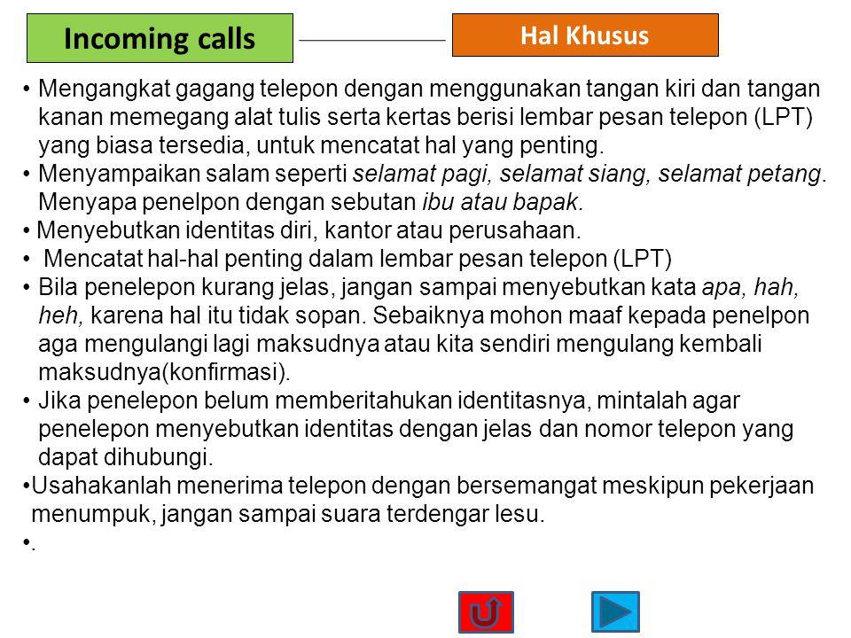 Incoming calls Hal Khusus •Mengangkat gagang telepon dengan menggunakan tangan kiri dan tangan kanan memegang alat tulis serta kertas berisi lembar pe