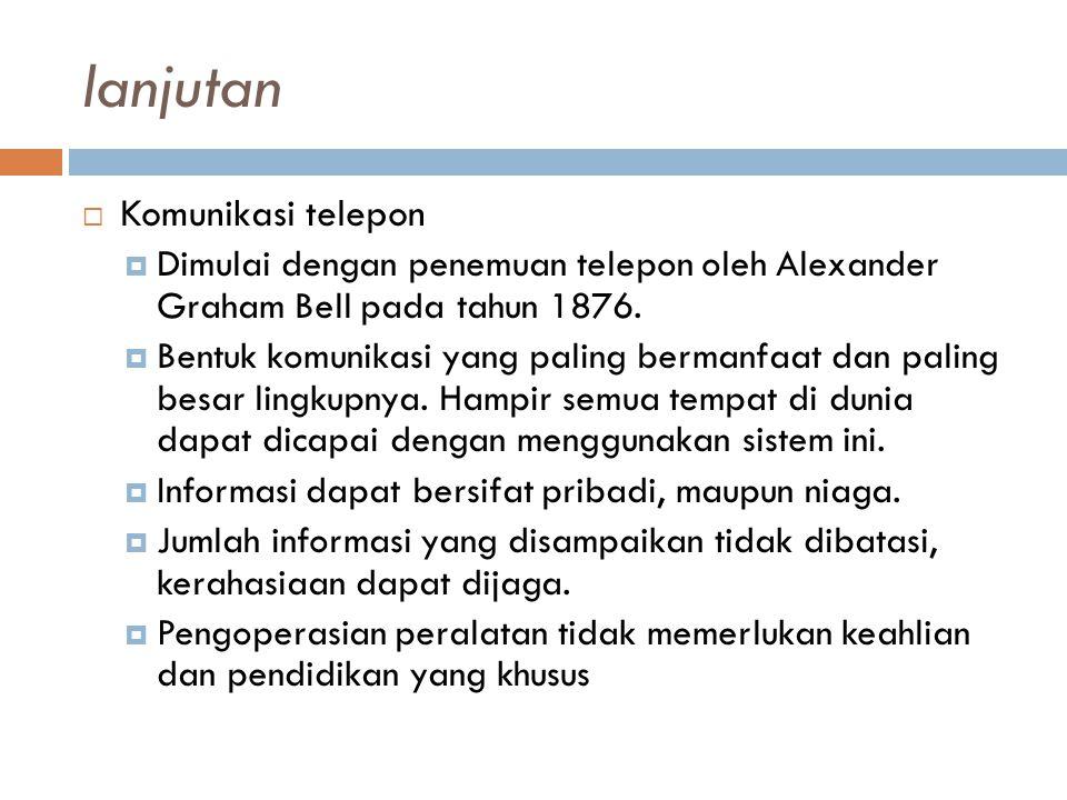 lanjutan  Komunikasi telepon  Dimulai dengan penemuan telepon oleh Alexander Graham Bell pada tahun 1876.  Bentuk komunikasi yang paling bermanfaat
