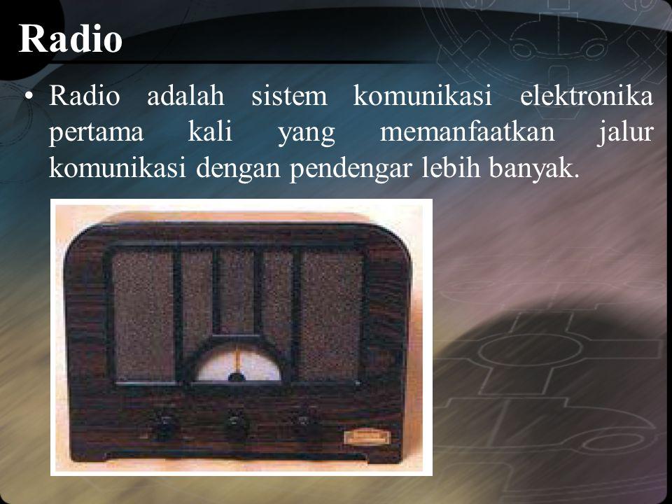 Radio •Radio adalah sistem komunikasi elektronika pertama kali yang memanfaatkan jalur komunikasi dengan pendengar lebih banyak.