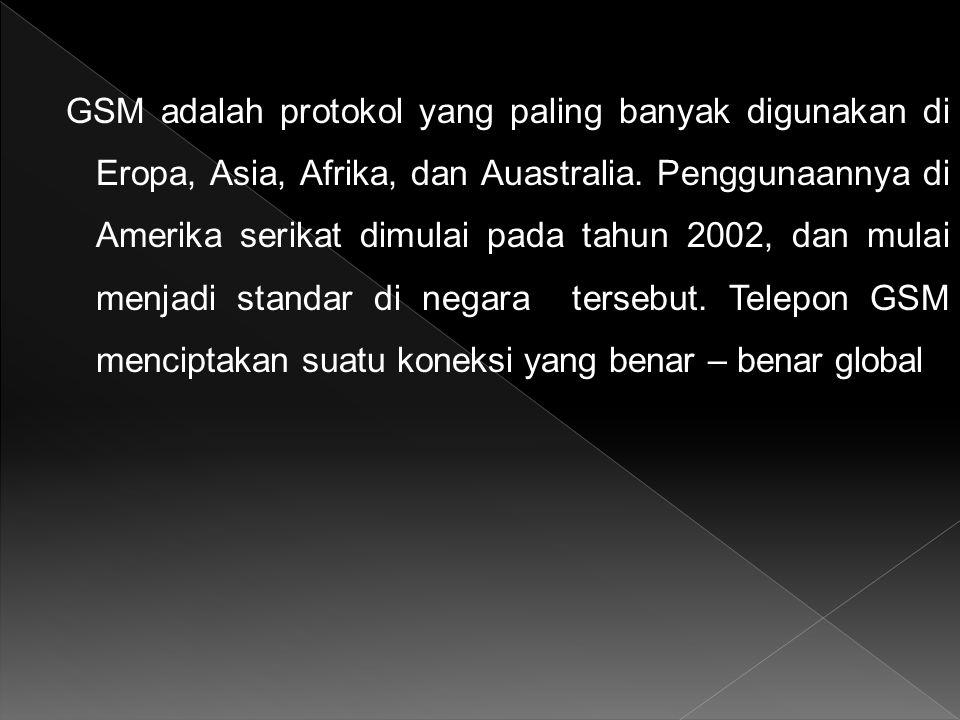 GSM adalah protokol yang paling banyak digunakan di Eropa, Asia, Afrika, dan Auastralia. Penggunaannya di Amerika serikat dimulai pada tahun 2002, dan