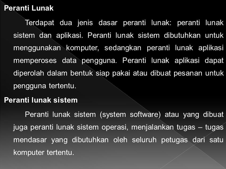 Peranti Lunak Terdapat dua jenis dasar peranti lunak: peranti lunak sistem dan aplikasi. Peranti lunak sistem dibutuhkan untuk menggunakan komputer, s
