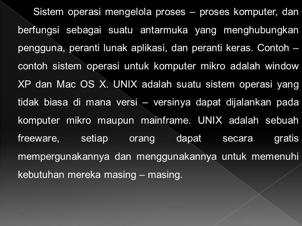 Sistem operasi mengelola proses – proses komputer, dan berfungsi sebagai suatu antarmuka yang menghubungkan pengguna, peranti lunak aplikasi, dan peranti keras.