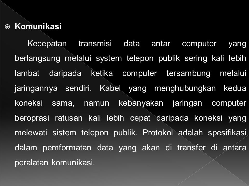  Komunikasi Kecepatan transmisi data antar computer yang berlangsung melalui system telepon publik sering kali lebih lambat daripada ketika computer tersambung melalui jaringannya sendiri.