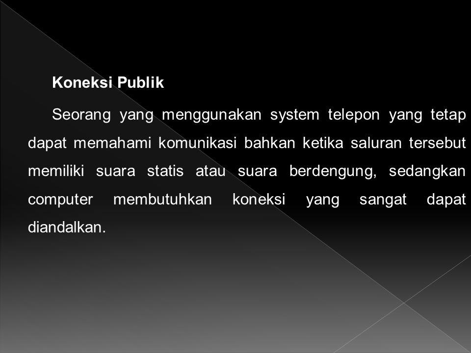 Koneksi Publik Seorang yang menggunakan system telepon yang tetap dapat memahami komunikasi bahkan ketika saluran tersebut memiliki suara statis atau suara berdengung, sedangkan computer membutuhkan koneksi yang sangat dapat diandalkan.