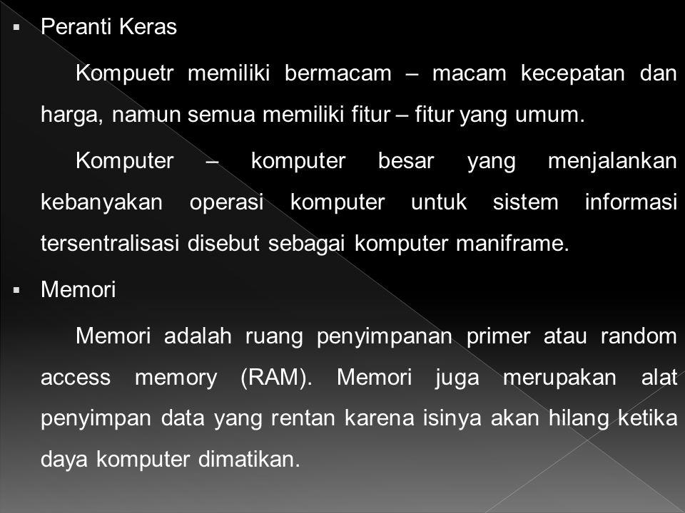  Peranti Keras Kompuetr memiliki bermacam – macam kecepatan dan harga, namun semua memiliki fitur – fitur yang umum. Komputer – komputer besar yang m