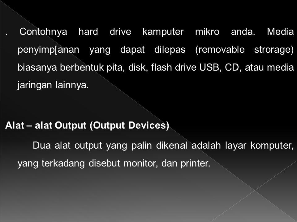 . Contohnya hard drive kamputer mikro anda. Media penyimp[anan yang dapat dilepas (removable strorage) biasanya berbentuk pita, disk, flash drive USB,