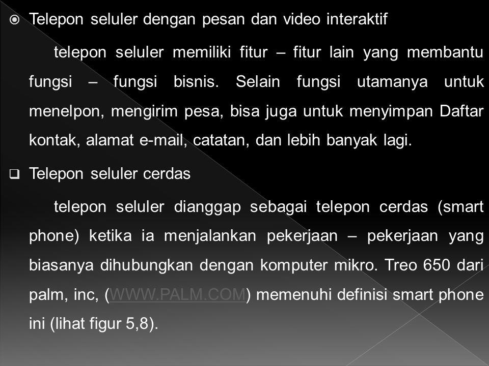  Telepon seluler dengan pesan dan video interaktif telepon seluler memiliki fitur – fitur lain yang membantu fungsi – fungsi bisnis. Selain fungsi ut