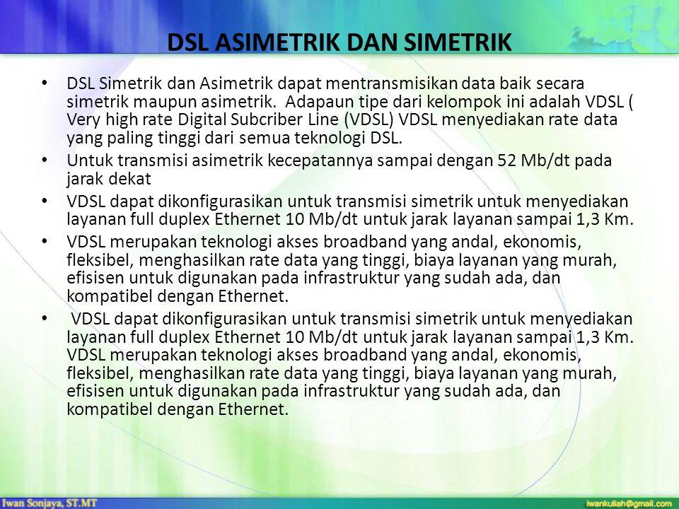 DSL ASIMETRIK DAN SIMETRIK • DSL Simetrik dan Asimetrik dapat mentransmisikan data baik secara simetrik maupun asimetrik.