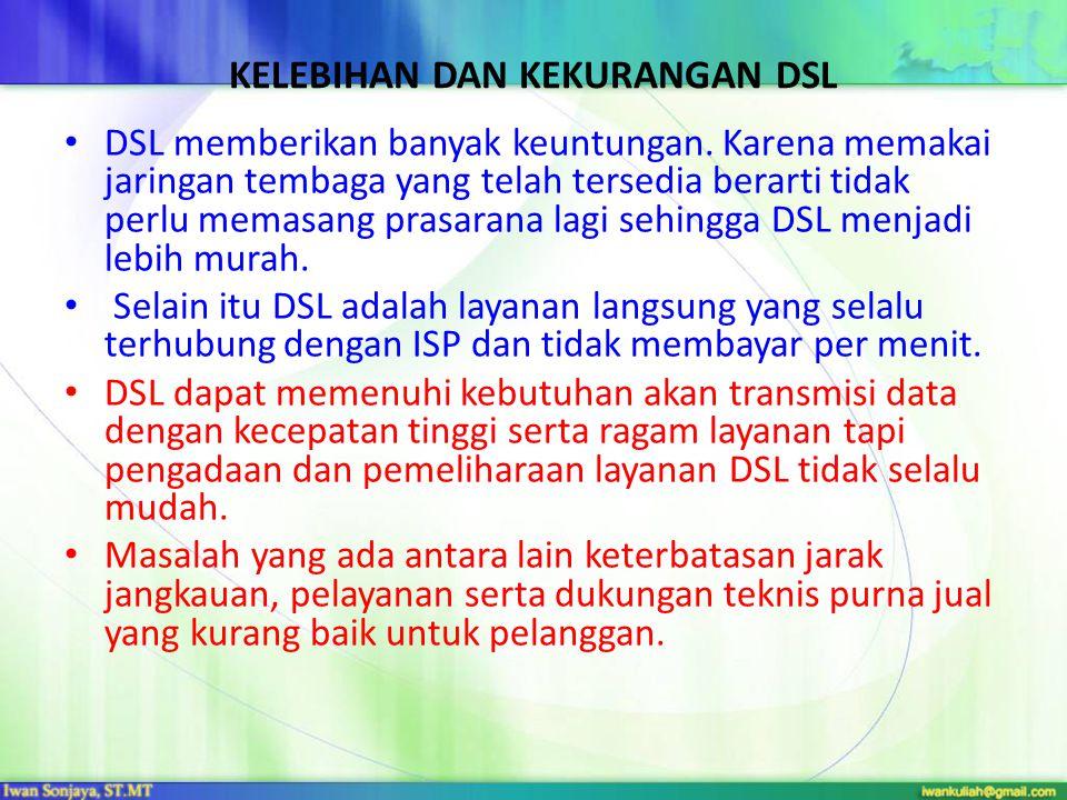 KELEBIHAN DAN KEKURANGAN DSL • DSL memberikan banyak keuntungan.